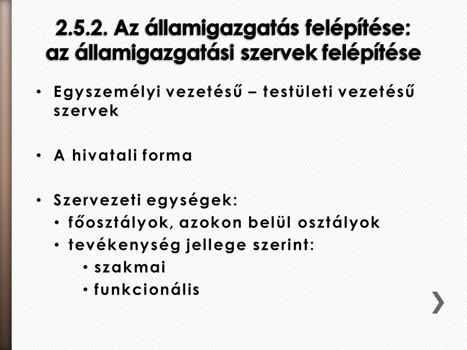 2.5.2. Az államigazgatás felépítése: az államigazgatási szervek felépítése