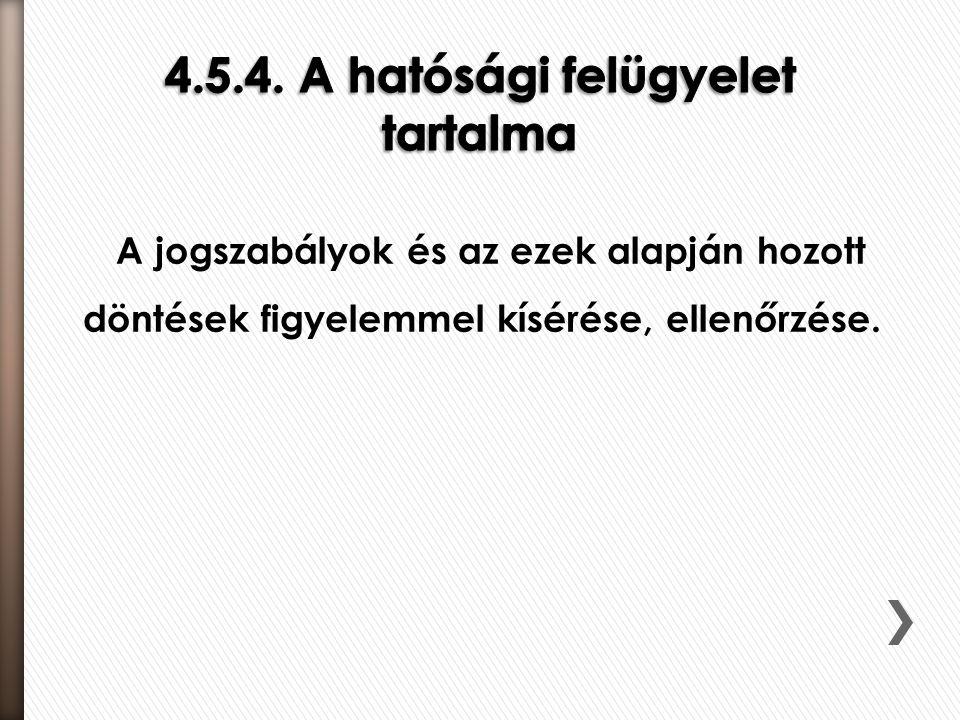 4.5.4. A hatósági felügyelet tartalma