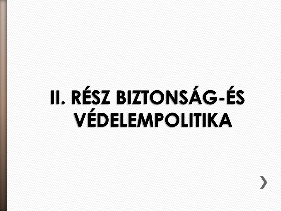 II. RÉSZ BIZTONSÁG-ÉS VÉDELEMPOLITIKA