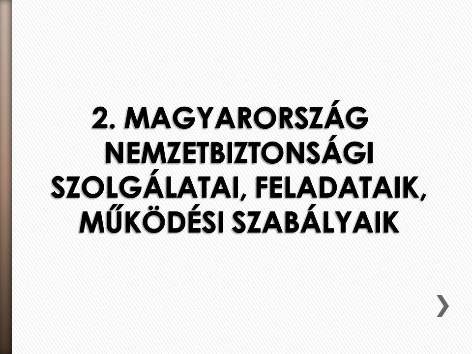 2. MAGYARORSZÁG NEMZETBIZTONSÁGI SZOLGÁLATAI, FELADATAIK, MŰKÖDÉSI SZABÁLYAIK