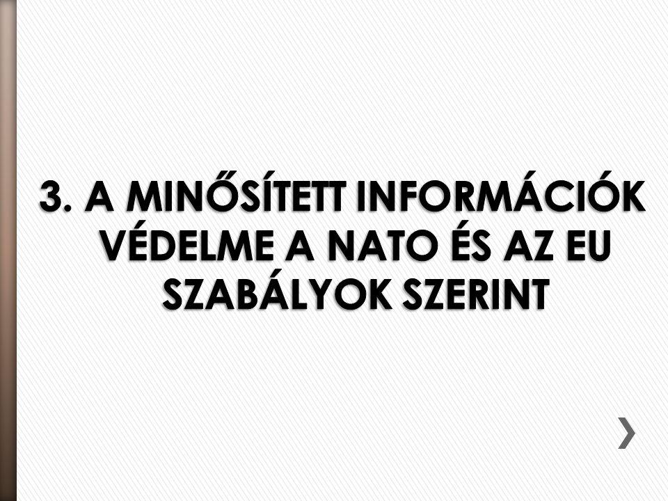 3. A MINŐSÍTETT INFORMÁCIÓK VÉDELME A NATO ÉS AZ EU SZABÁLYOK SZERINT