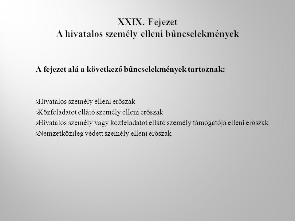 XXIX. Fejezet A hivatalos személy elleni bűncselekmények