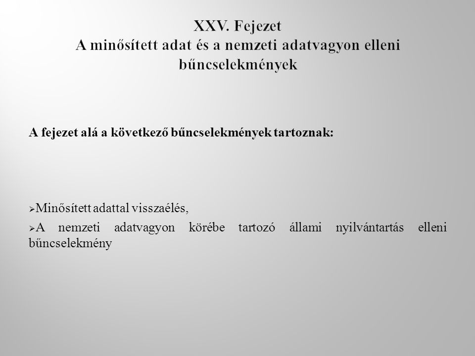 XXV. Fejezet A minősített adat és a nemzeti adatvagyon elleni bűncselekmények