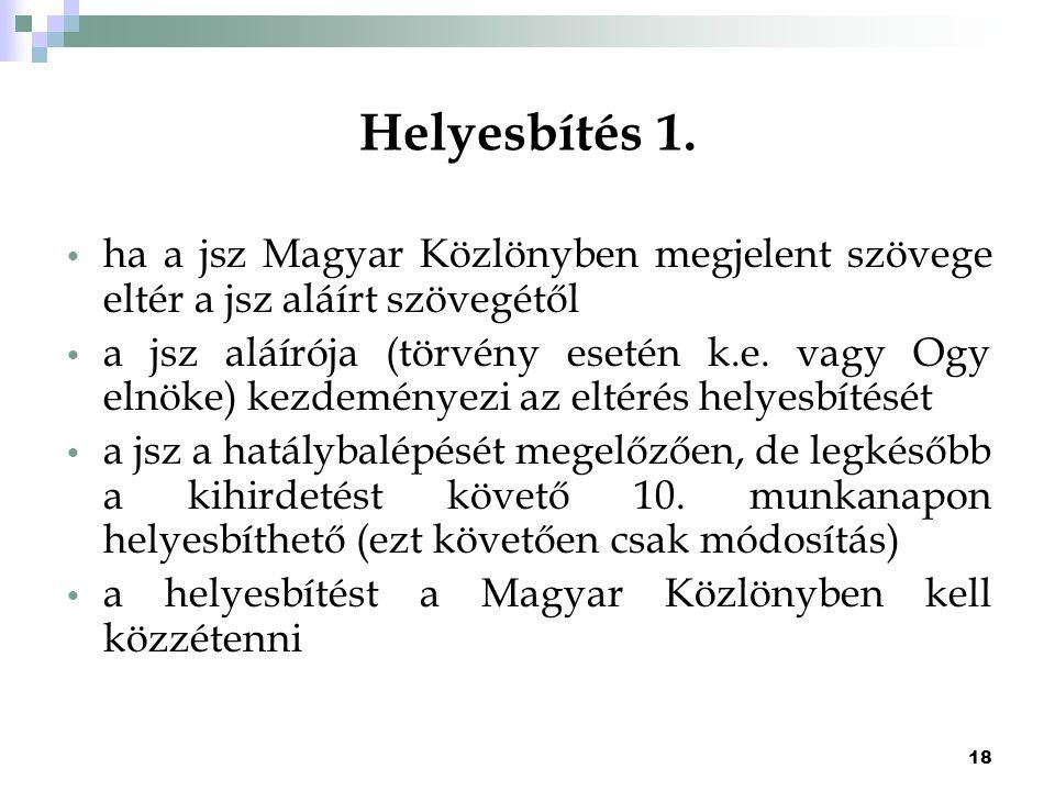 Helyesbítés 1. ha a jsz Magyar Közlönyben megjelent szövege eltér a jsz aláírt szövegétől.