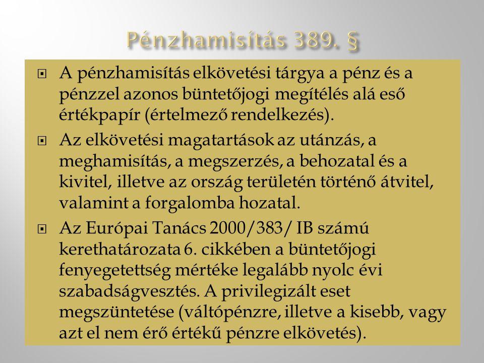 Pénzhamisítás 389. § A pénzhamisítás elkövetési tárgya a pénz és a pénzzel azonos büntetőjogi megítélés alá eső értékpapír (értelmező rendelkezés).