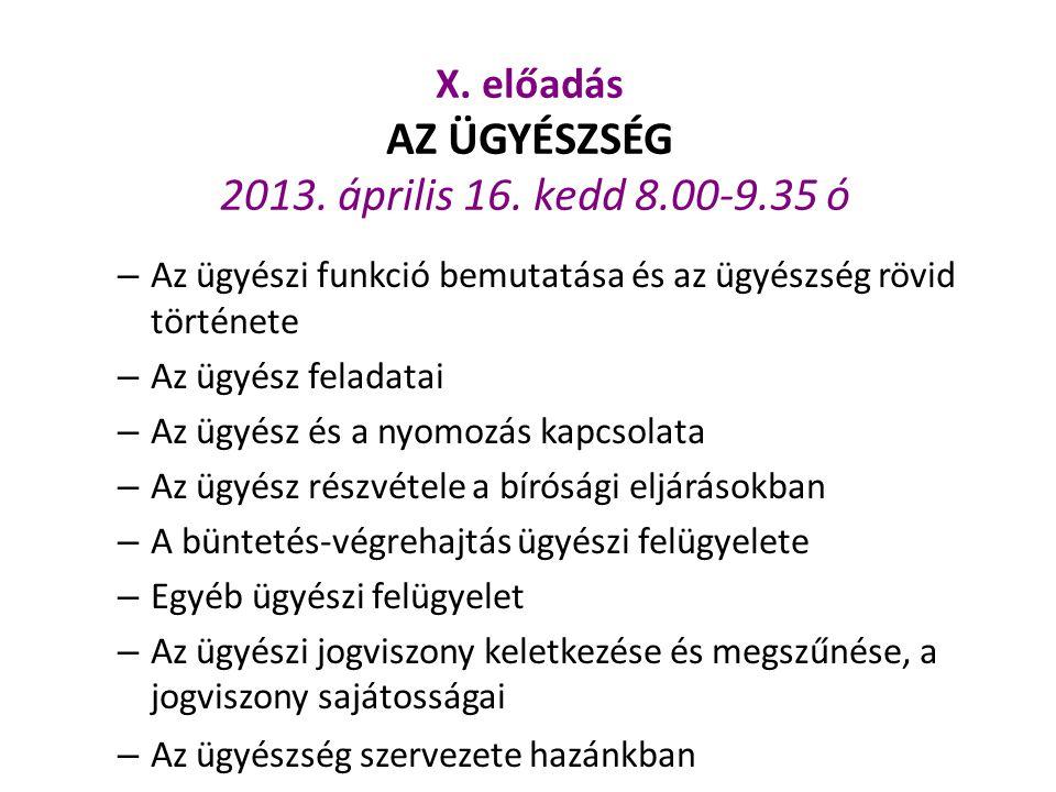 X. előadás AZ ÜGYÉSZSÉG 2013. április 16. kedd 8.00-9.35 ó