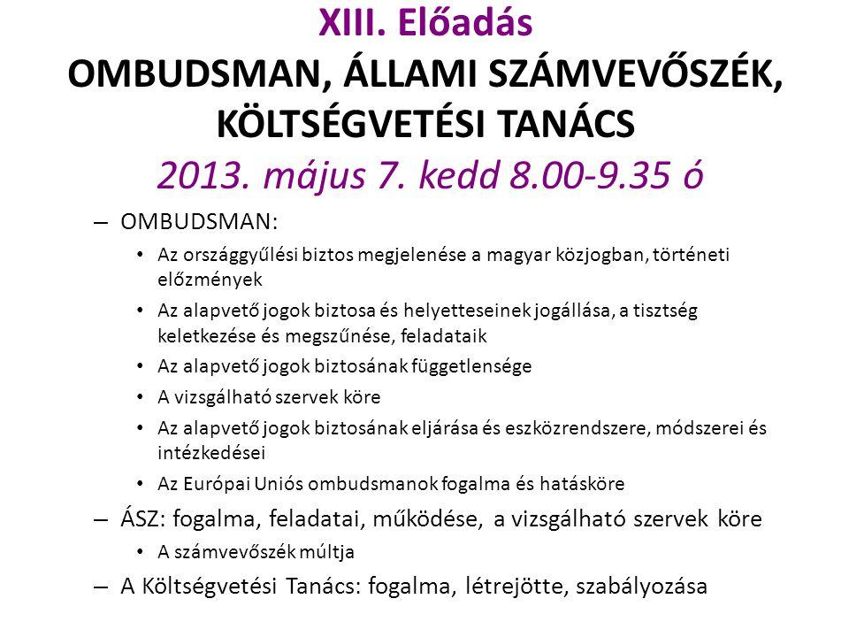XIII. Előadás OMBUDSMAN, ÁLLAMI SZÁMVEVŐSZÉK, KÖLTSÉGVETÉSI TANÁCS 2013. május 7. kedd 8.00-9.35 ó