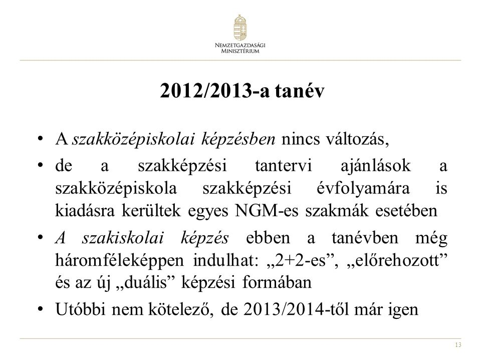 2012/2013-a tanév A szakközépiskolai képzésben nincs változás,