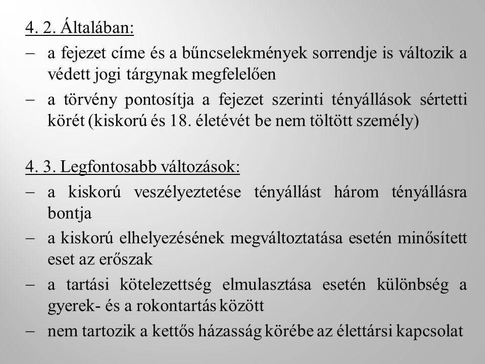 4. 2. Általában: a fejezet címe és a bűncselekmények sorrendje is változik a védett jogi tárgynak megfelelően.