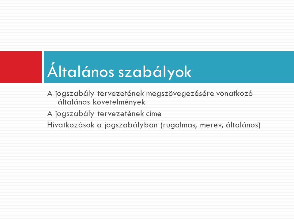 Általános szabályok A jogszabály tervezetének megszövegezésére vonatkozó általános követelmények. A jogszabály tervezetének címe.