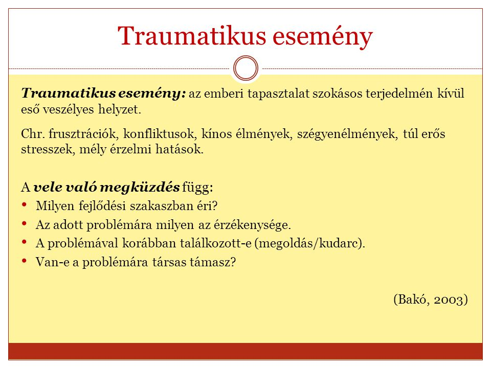 Traumatikus esemény Traumatikus esemény: az emberi tapasztalat szokásos terjedelmén kívül eső veszélyes helyzet.