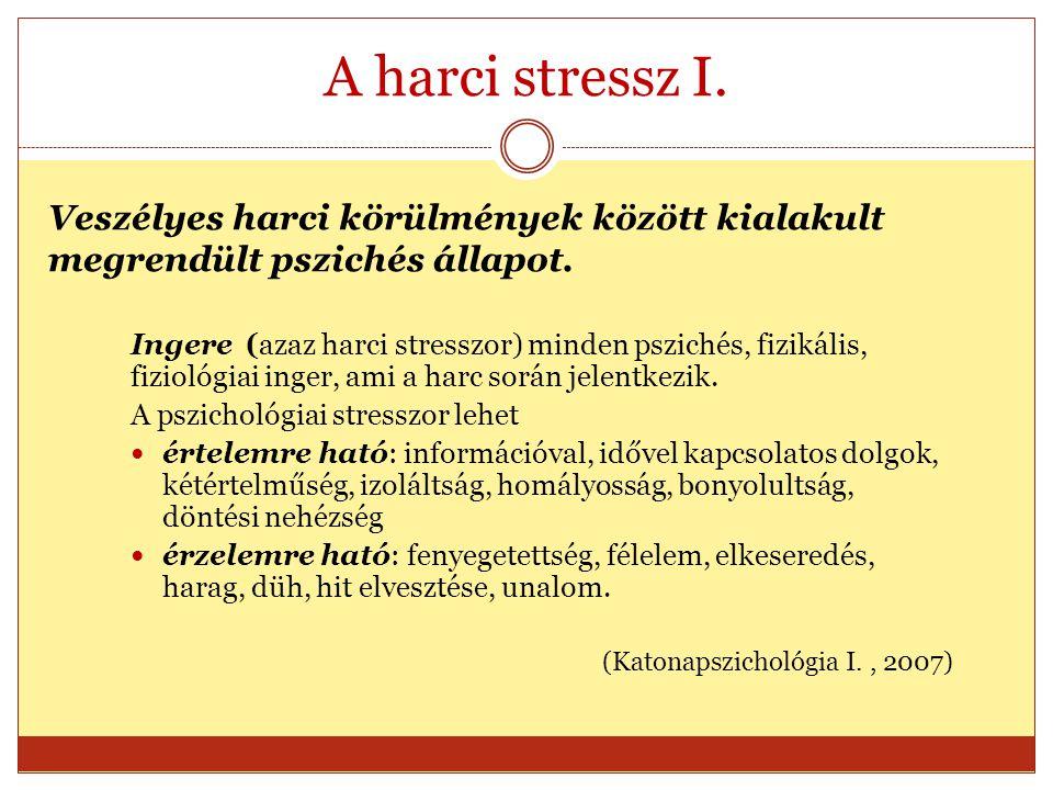 A harci stressz I. Veszélyes harci körülmények között kialakult megrendült pszichés állapot.