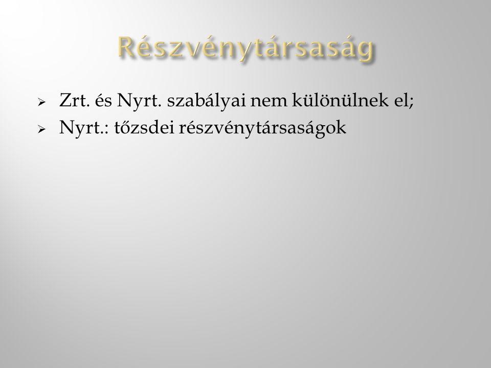 Részvénytársaság Zrt. és Nyrt. szabályai nem különülnek el;