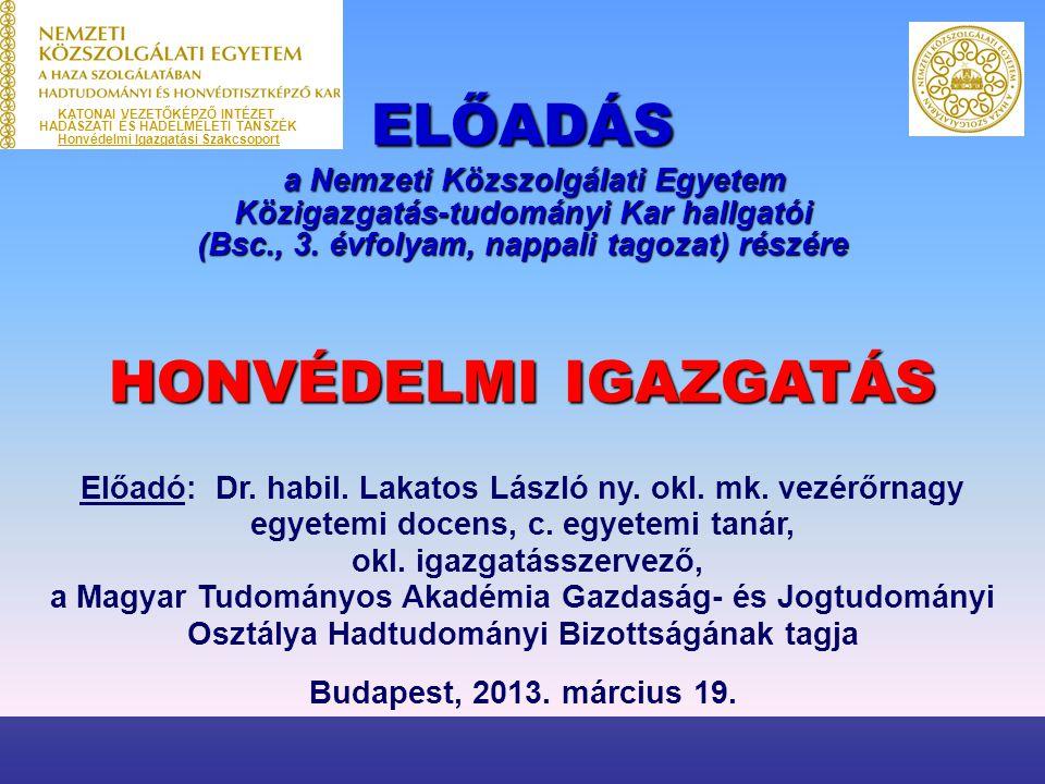 Előadó: Dr. habil. Lakatos László ny. okl. mk. vezérőrnagy