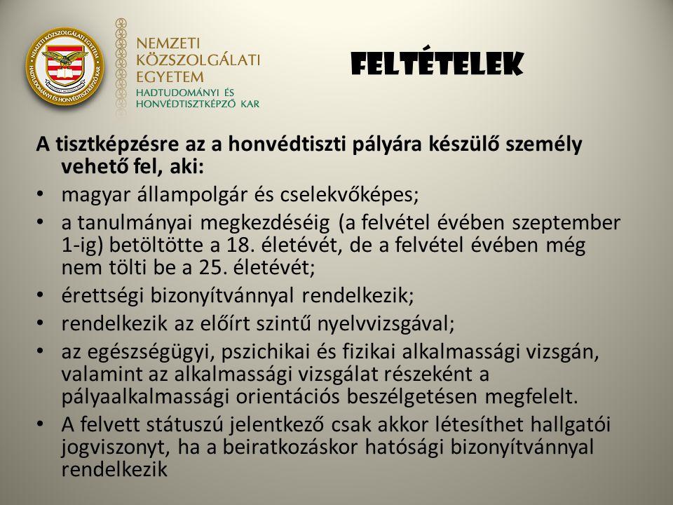 feltételek A tisztképzésre az a honvédtiszti pályára készülő személy vehető fel, aki: magyar állampolgár és cselekvőképes;
