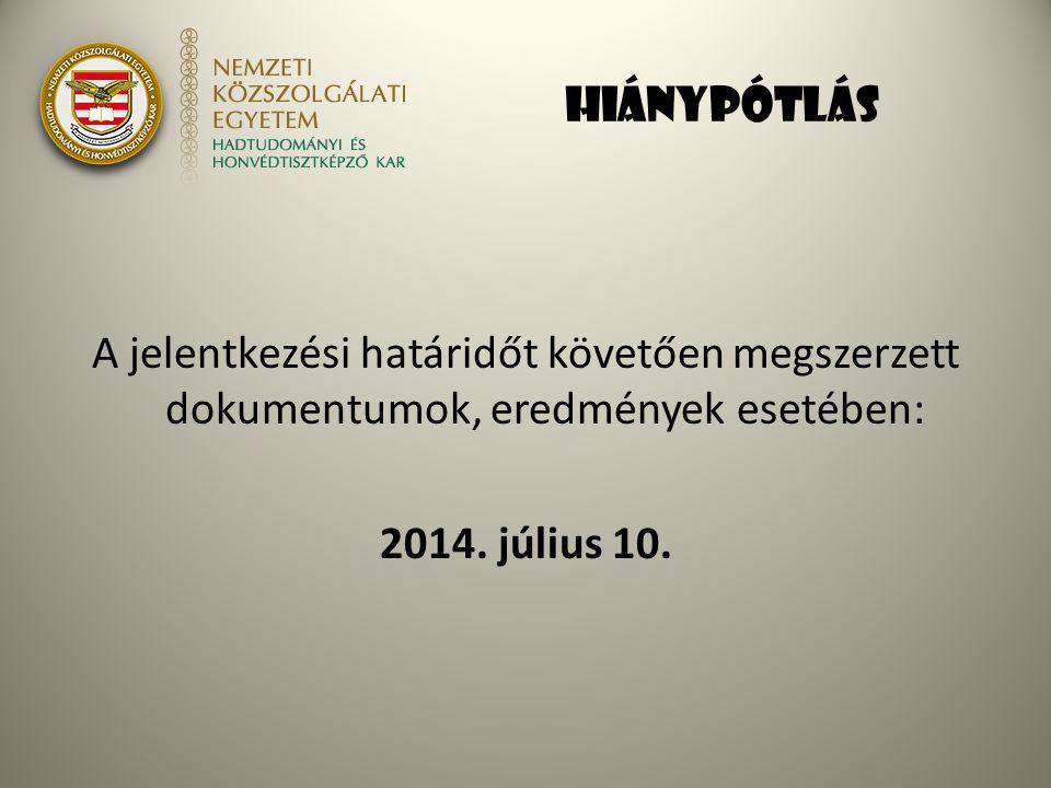 HIÁNYPÓTLÁS A jelentkezési határidőt követően megszerzett dokumentumok, eredmények esetében: 2014.