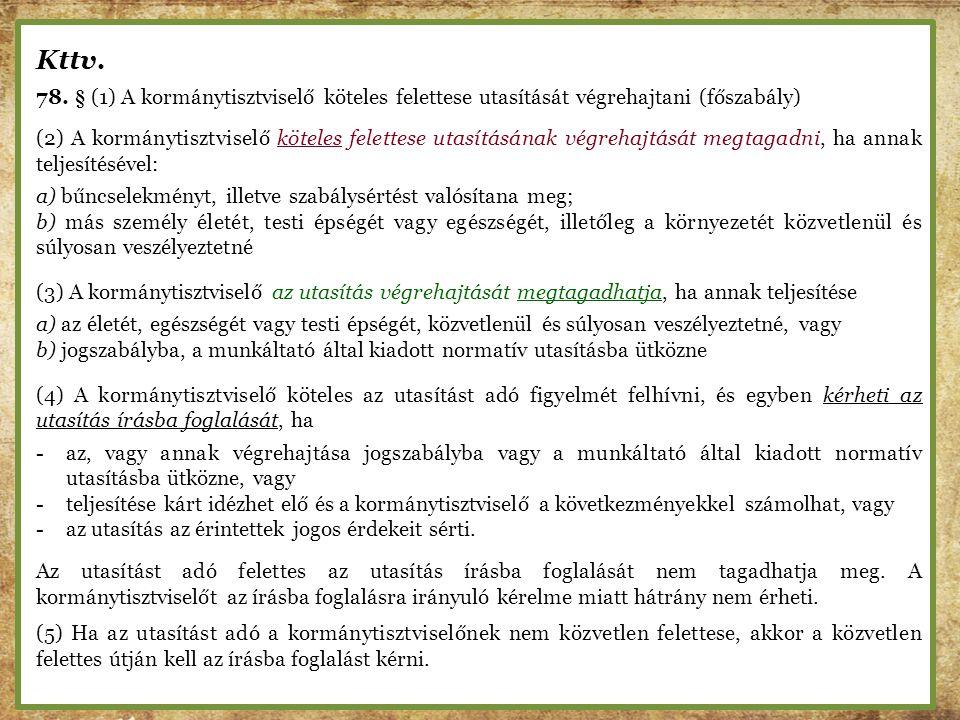Kttv. 78. § (1) A kormánytisztviselő köteles felettese utasítását végrehajtani (főszabály)