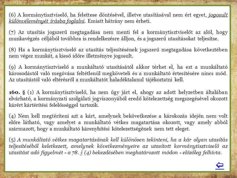 (6) A kormánytisztviselő, ha felettese döntésével, illetve utasításával nem ért egyet, jogosult különvéleményét írásba foglalni. Emiatt hátrány nem érheti.