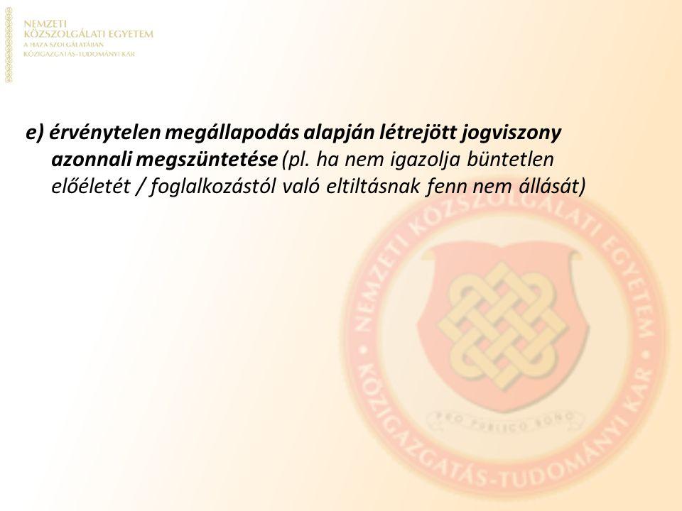 e) érvénytelen megállapodás alapján létrejött jogviszony azonnali megszüntetése (pl.