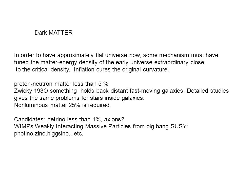 Dark MATTER In order to have approximately flat universe now, some mechanism must have.