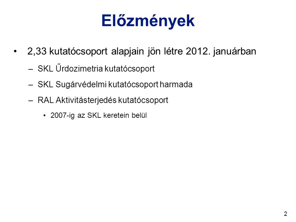 Előzmények 2,33 kutatócsoport alapjain jön létre 2012. januárban