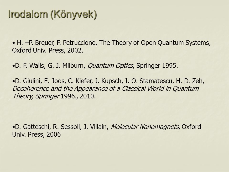 Irodalom (Könyvek) H. –P. Breuer, F. Petruccione, The Theory of Open Quantum Systems, Oxford Univ. Press, 2002.