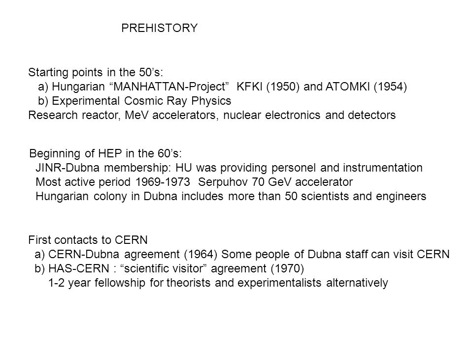 PREHISTORY Starting points in the 50's: a) Hungarian MANHATTAN-Project KFKI (1950) and ATOMKI (1954)