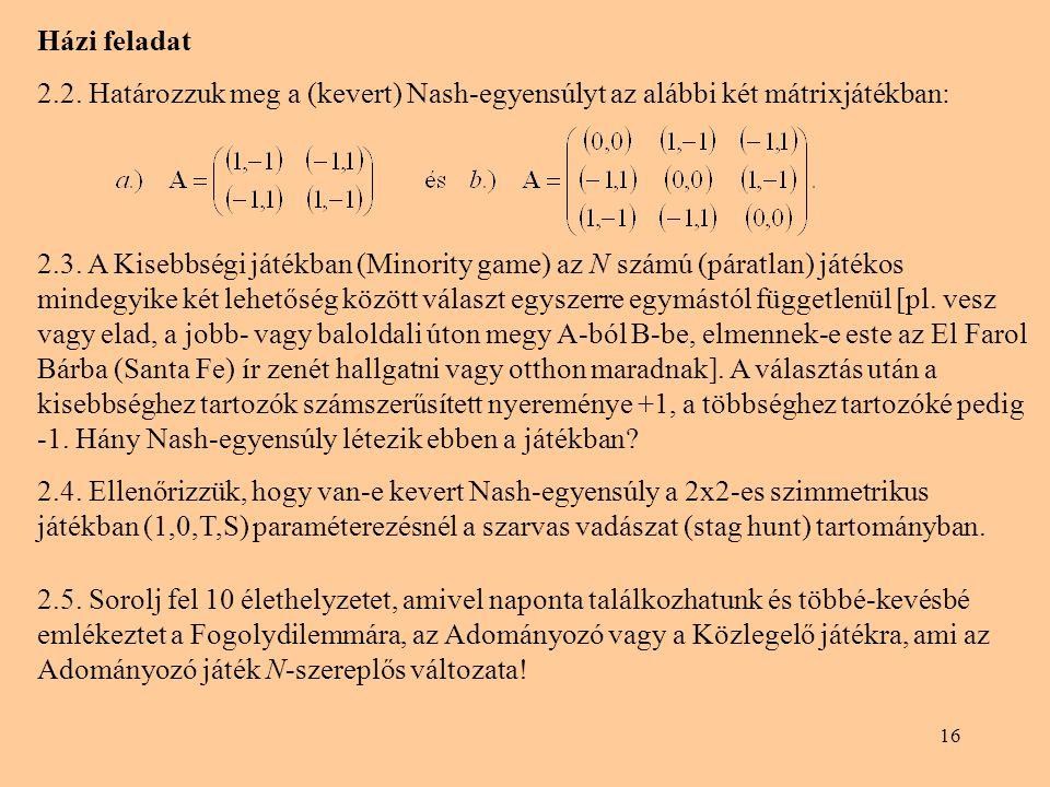 Házi feladat 2.2. Határozzuk meg a (kevert) Nash-egyensúlyt az alábbi két mátrixjátékban: