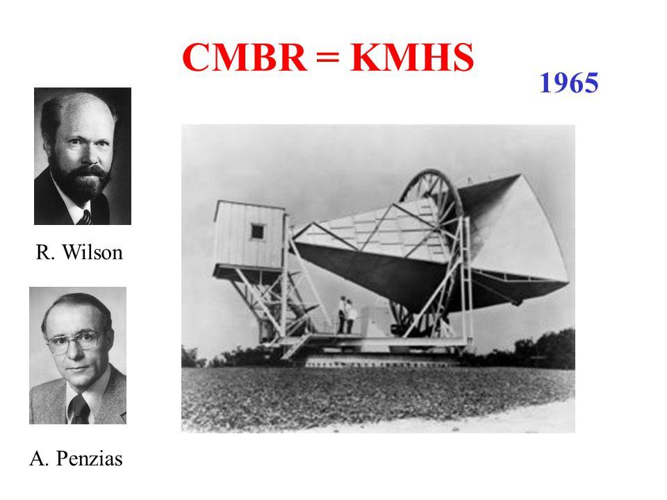 CMBR = KMHS 1965 R. Wilson A. Penzias