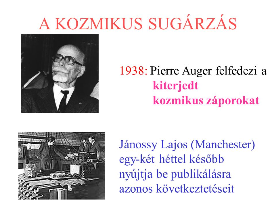 A KOZMIKUS SUGÁRZÁS 1938: Pierre Auger felfedezi a kiterjedt