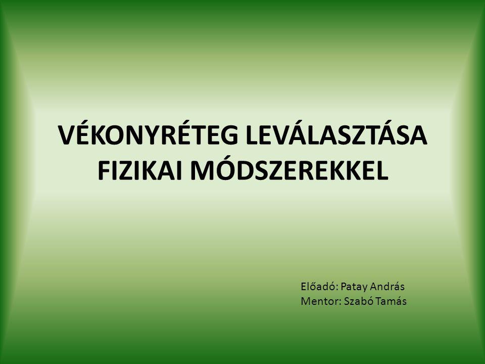 VÉKONYRÉTEG LEVÁLASZTÁSA FIZIKAI MÓDSZEREKKEL