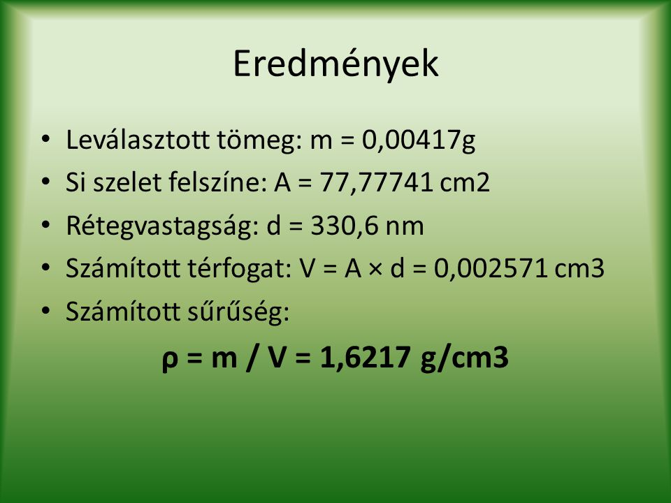 Eredmények ρ = m / V = 1,6217 g/cm3 Leválasztott tömeg: m = 0,00417g