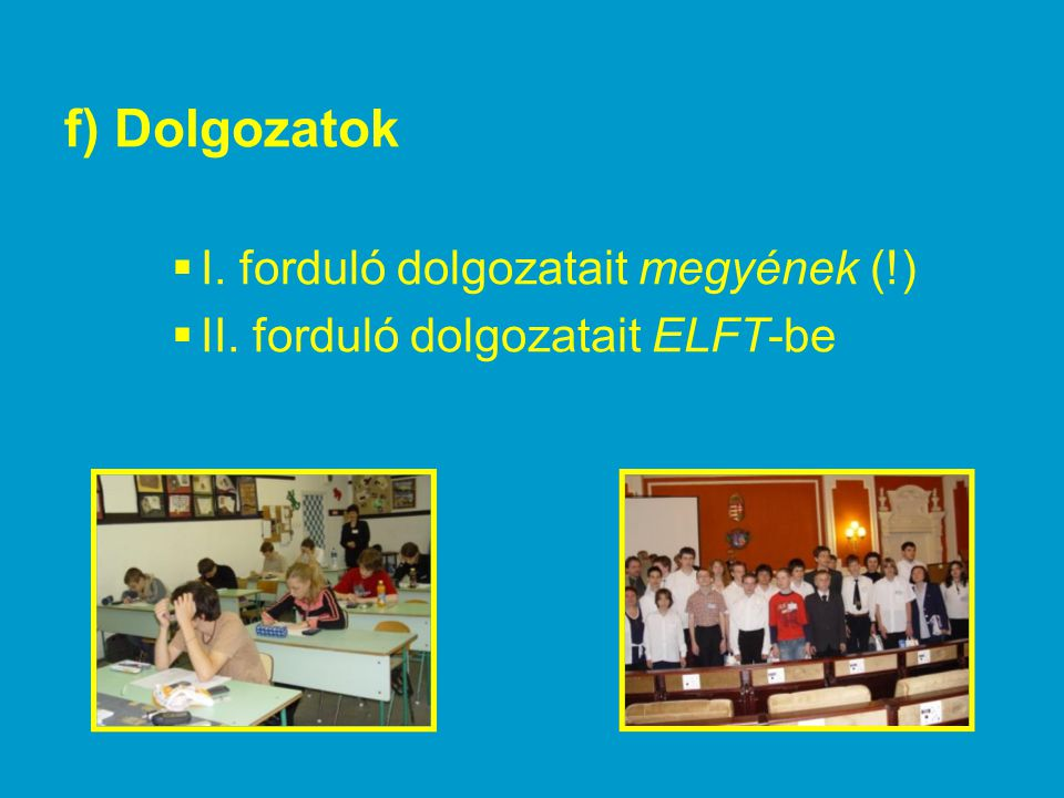 f) Dolgozatok I. forduló dolgozatait megyének (!)
