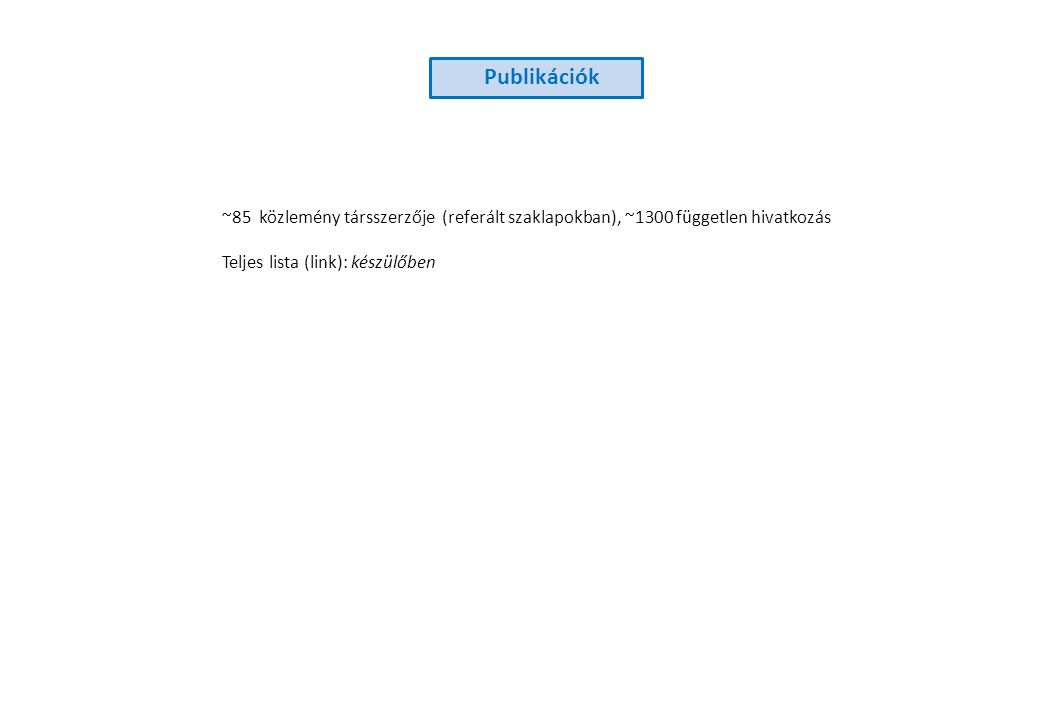 Publikációk ~85 közlemény társszerzője (referált szaklapokban), ~1300 független hivatkozás.