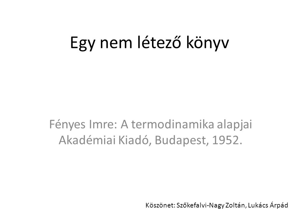 Fényes Imre: A termodinamika alapjai Akadémiai Kiadó, Budapest, 1952.