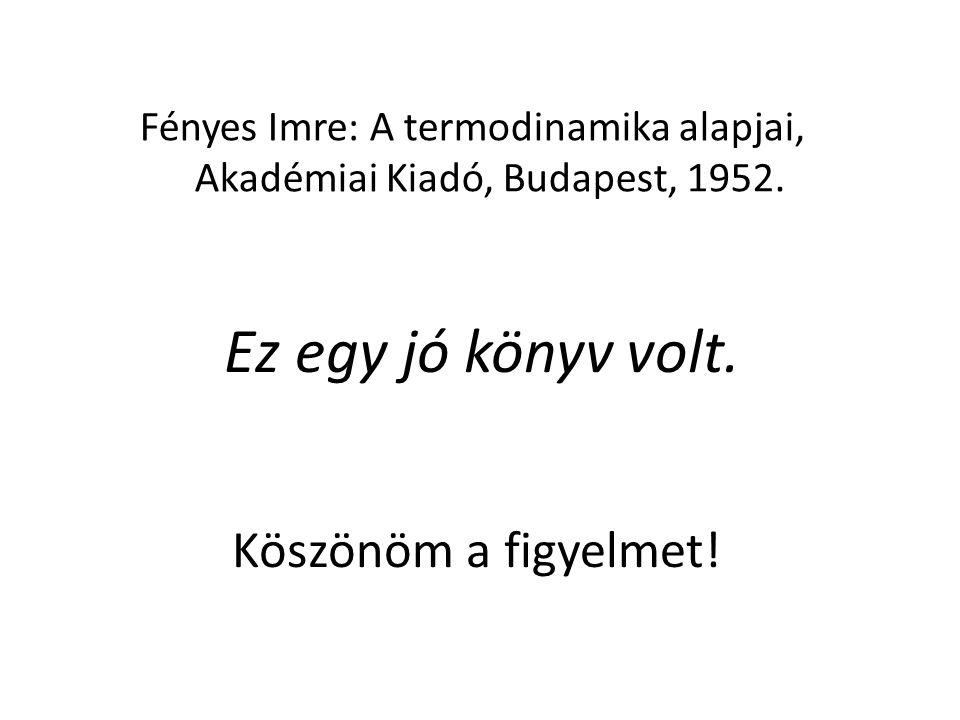 Fényes Imre: A termodinamika alapjai, Akadémiai Kiadó, Budapest, 1952.