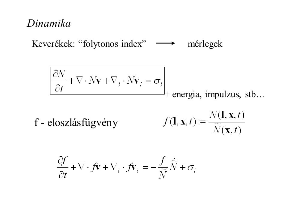 Dinamika f - eloszlásfügvény Keverékek: folytonos index mérlegek