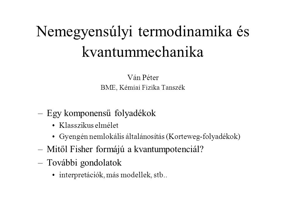 Nemegyensúlyi termodinamika és kvantummechanika Ván Péter BME, Kémiai Fizika Tanszék