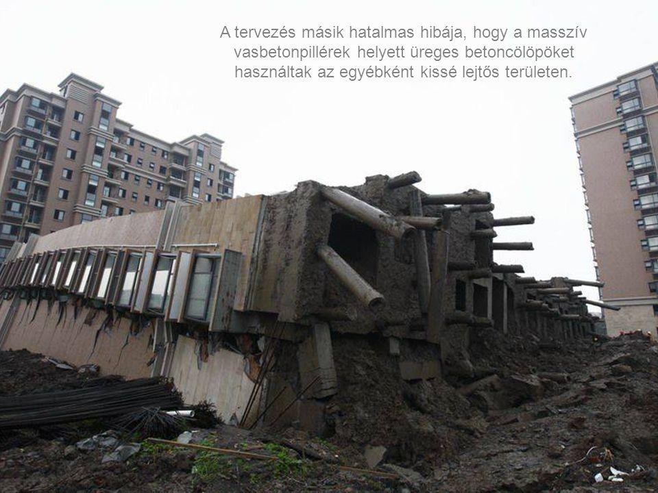 A tervezés másik hatalmas hibája, hogy a masszív vasbetonpillérek helyett üreges betoncölöpöket használtak az egyébként kissé lejtős területen.
