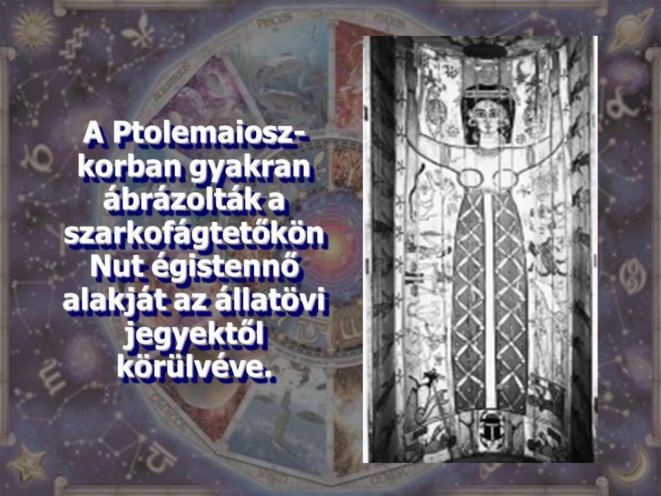 A Ptolemaiosz-korban gyakran ábrázolták a szarkofágtetőkön Nut égistennő alakját az állatövi jegyektől körülvéve.