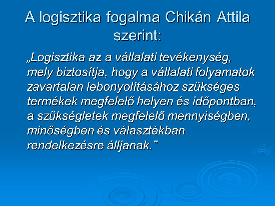A logisztika fogalma Chikán Attila szerint: