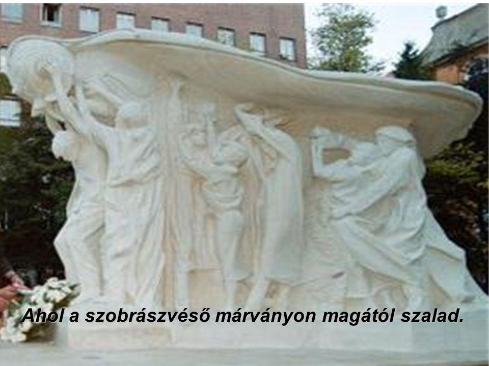 Ahol a szobrászvéső márványon magától szalad
