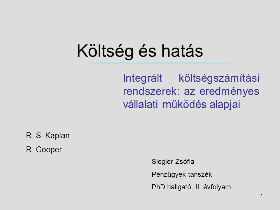 Költség és hatás Integrált költségszámítási rendszerek: az eredményes vállalati működés alapjai. R. S. Kaplan.