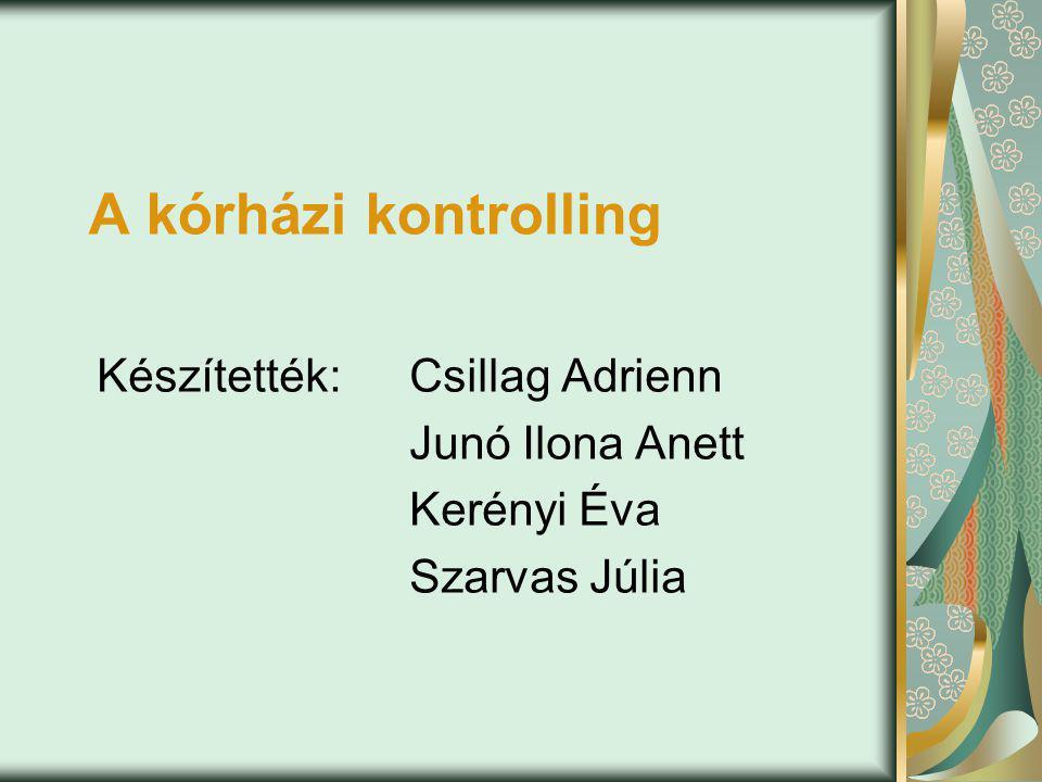 A kórházi kontrolling Készítették: Csillag Adrienn Junó Ilona Anett