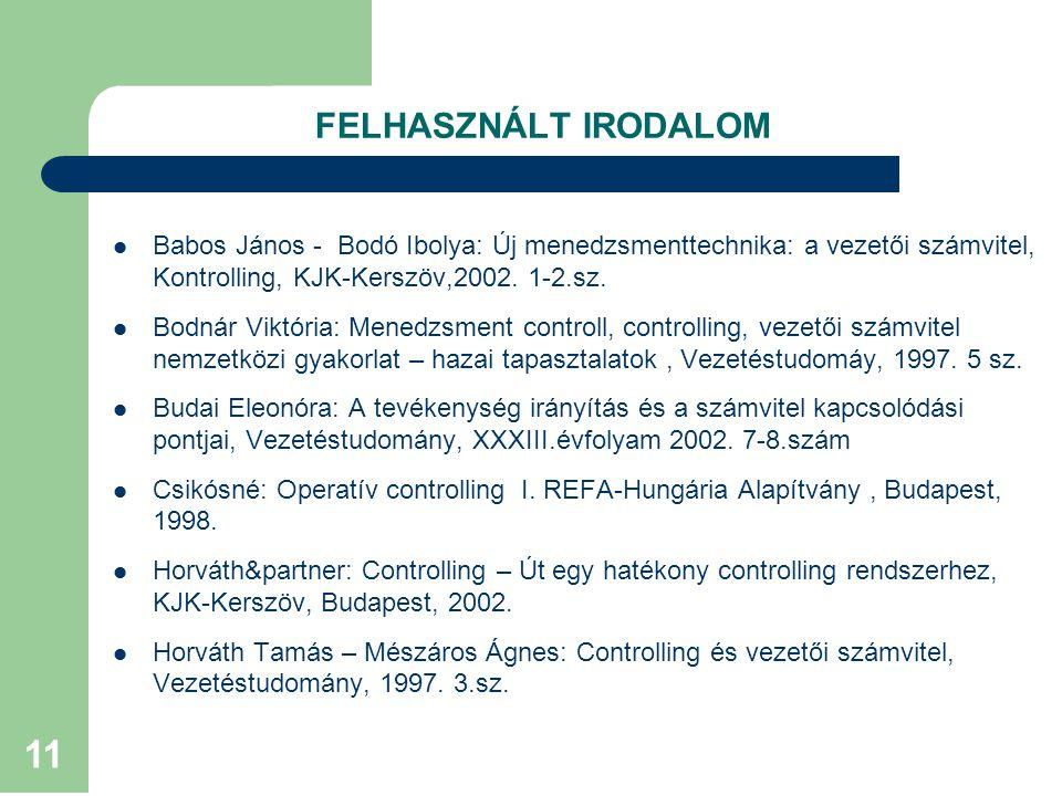 FELHASZNÁLT IRODALOM Babos János - Bodó Ibolya: Új menedzsmenttechnika: a vezetői számvitel, Kontrolling, KJK-Kerszöv,2002. 1-2.sz.
