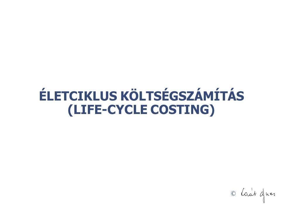 ÉLETCIKLUS KÖLTSÉGSZÁMÍTÁS (LIFE-CYCLE COSTING)