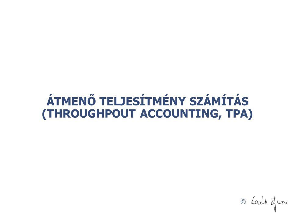 ÁTMENŐ TELJESÍTMÉNY SZÁMÍTÁS (THROUGHPOUT ACCOUNTING, TPA)