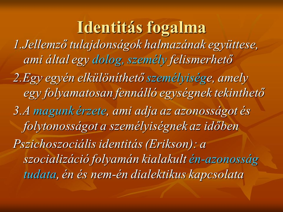 Identitás fogalma 1.Jellemző tulajdonságok halmazának együttese, ami által egy dolog, személy felismerhető.