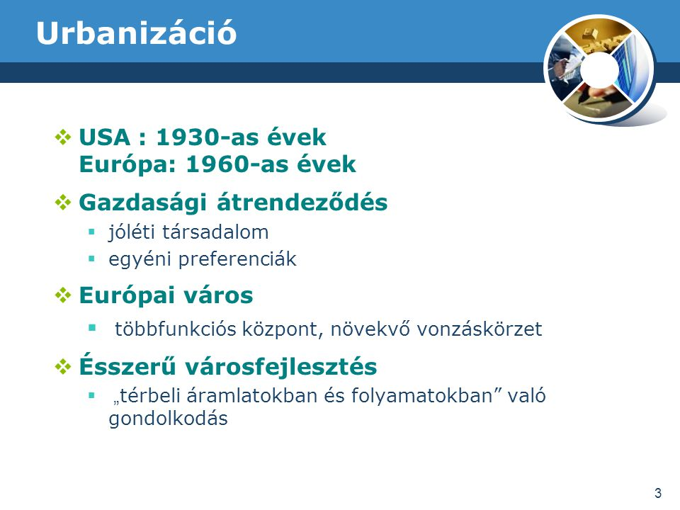 Urbanizáció USA : 1930-as évek Európa: 1960-as évek
