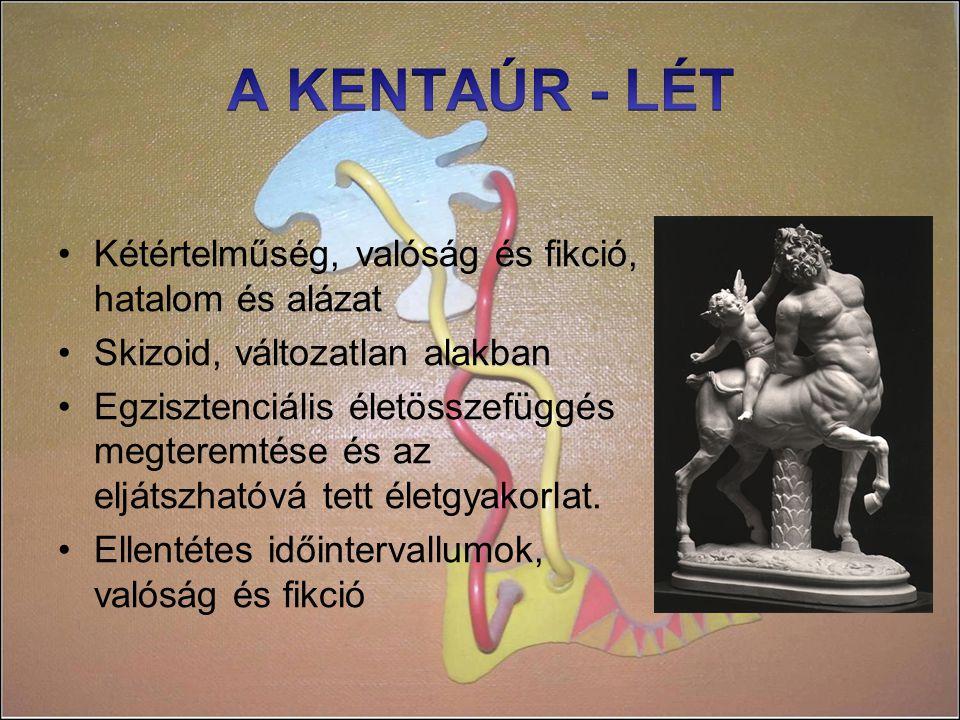 A KENTAÚR - LÉT Kétértelműség, valóság és fikció, hatalom és alázat